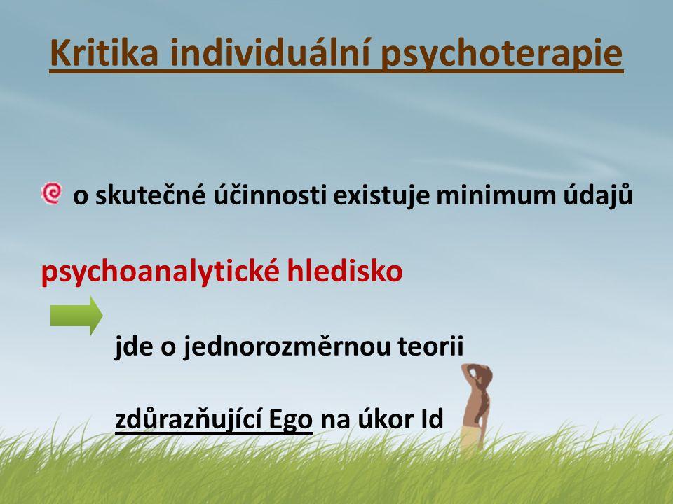 Kritika individuální psychoterapie o skutečné účinnosti existuje minimum údajů psychoanalytické hledisko jde o jednorozměrnou teorii zdůrazňující Ego