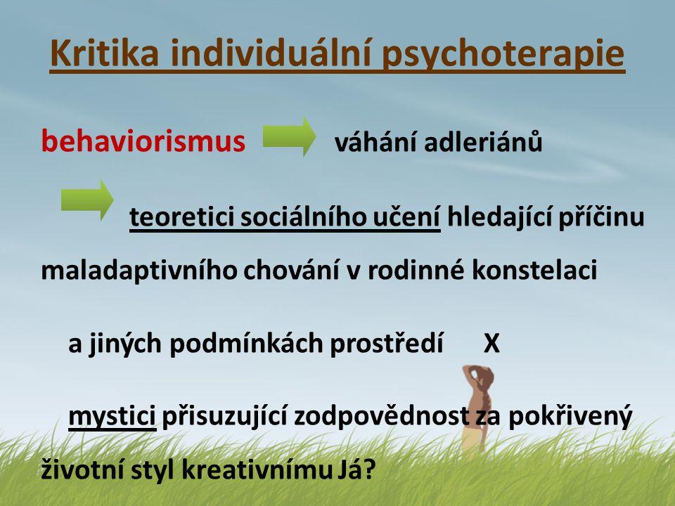 Kritika individuální psychoterapie behaviorismus váhání adleriánů teoretici sociálního učení hledající příčinu maladaptivního chování v rodinné konste