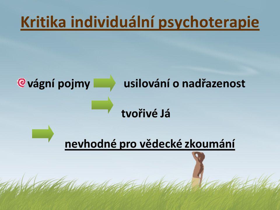 Kritika individuální psychoterapie vágní pojmy usilování o nadřazenost tvořivé Já nevhodné pro vědecké zkoumání