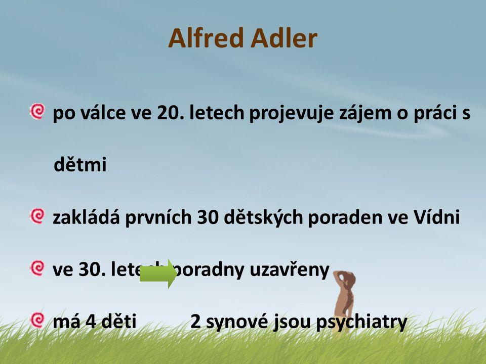 Alfred Adler po válce ve 20. letech projevuje zájem o práci s dětmi zakládá prvních 30 dětských poraden ve Vídni ve 30. letech poradny uzavřeny má 4 d