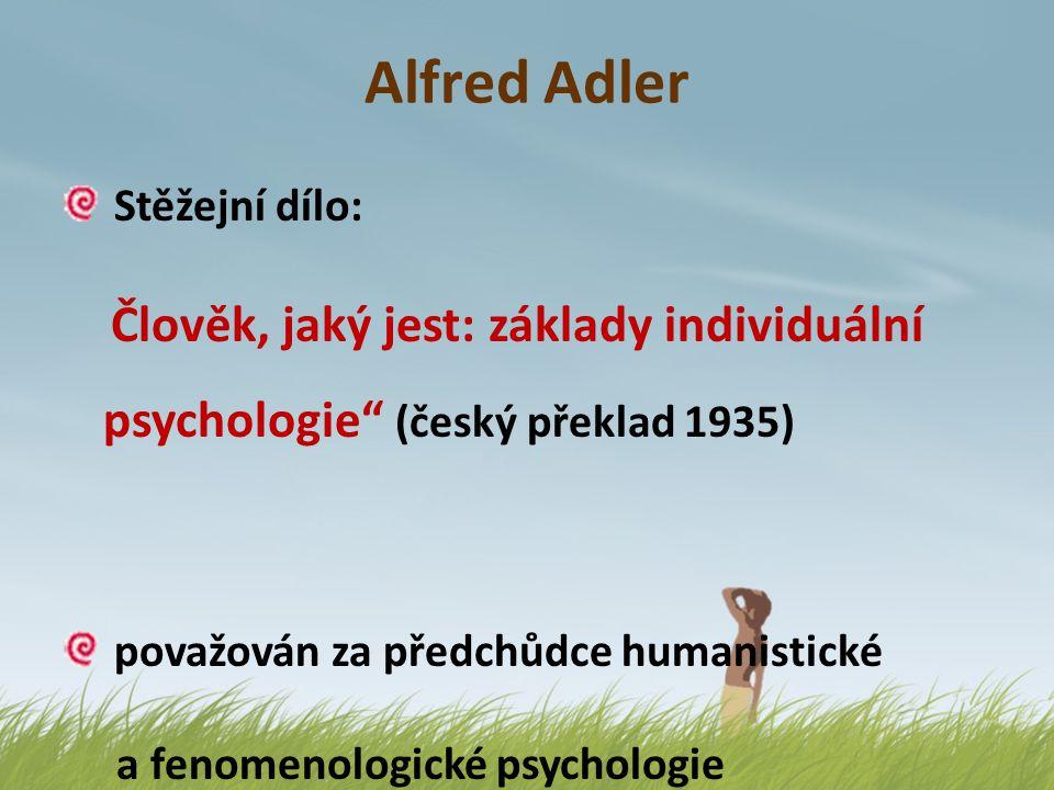 """Alfred Adler Stěžejní dílo: Člověk, jaký jest: základy individuální psychologie"""" (český překlad 1935) považován za předchůdce humanistické a fenomenol"""