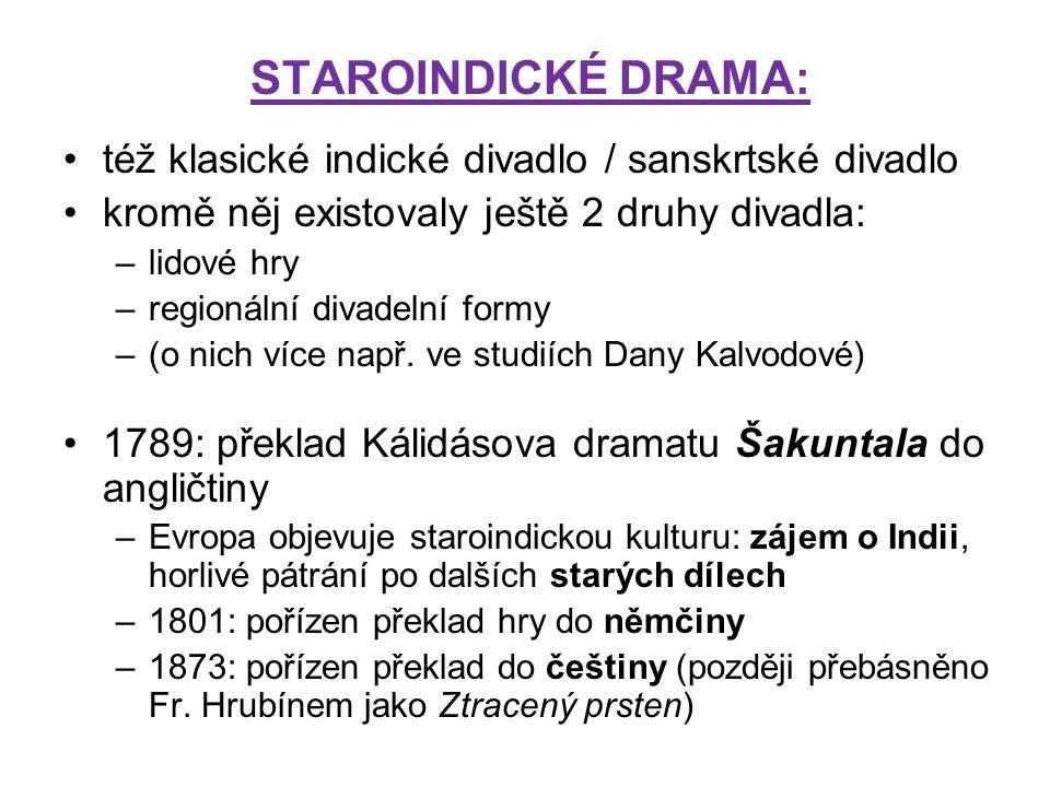 STAROINDICKÉ DRAMA: též klasické indické divadlo / sanskrtské divadlo kromě něj existovaly ještě 2 druhy divadla: –lidové hry –regionální divadelní fo