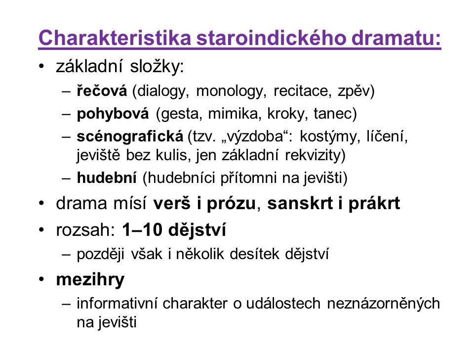 Charakteristika staroindického dramatu: základní složky: –řečová (dialogy, monology, recitace, zpěv) –pohybová (gesta, mimika, kroky, tanec) –scénogra
