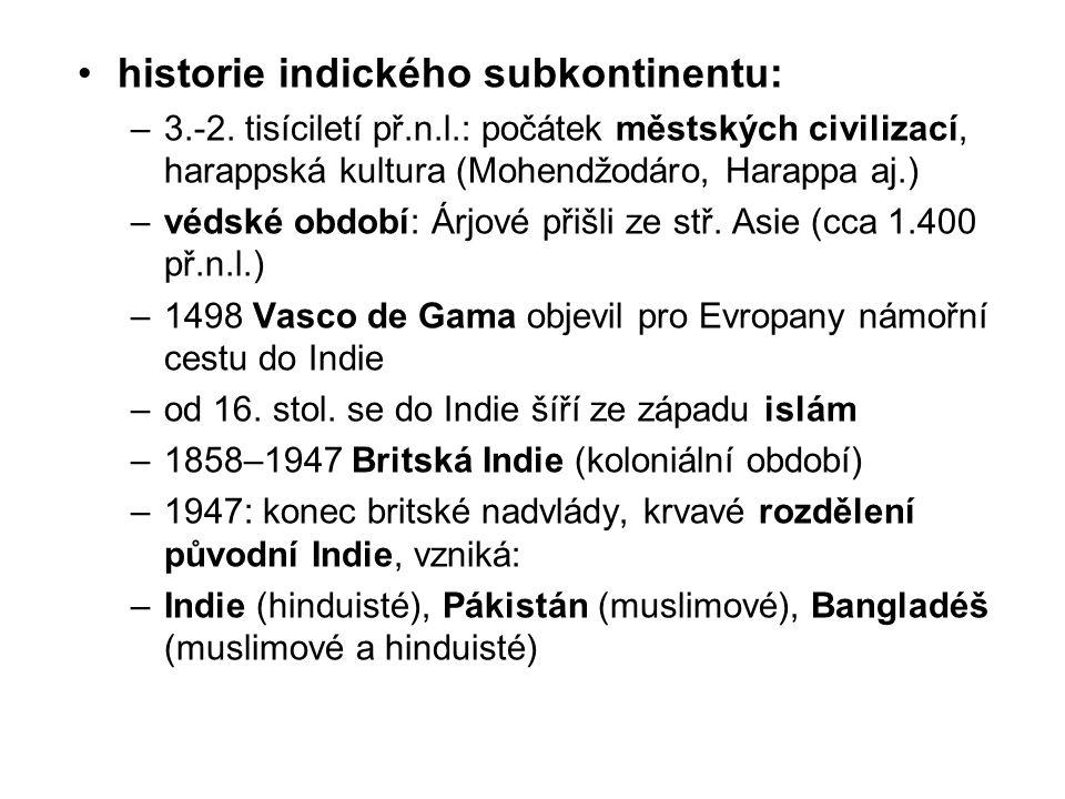 historie indického subkontinentu: –3.-2. tisíciletí př.n.l.: počátek městských civilizací, harappská kultura (Mohendžodáro, Harappa aj.) –védské obdob