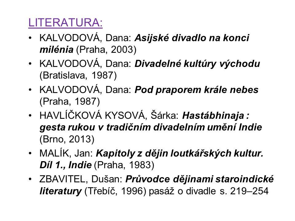 LITERATURA: KALVODOVÁ, Dana: Asijské divadlo na konci milénia (Praha, 2003) KALVODOVÁ, Dana: Divadelné kultúry východu (Bratislava, 1987) KALVODOVÁ, D