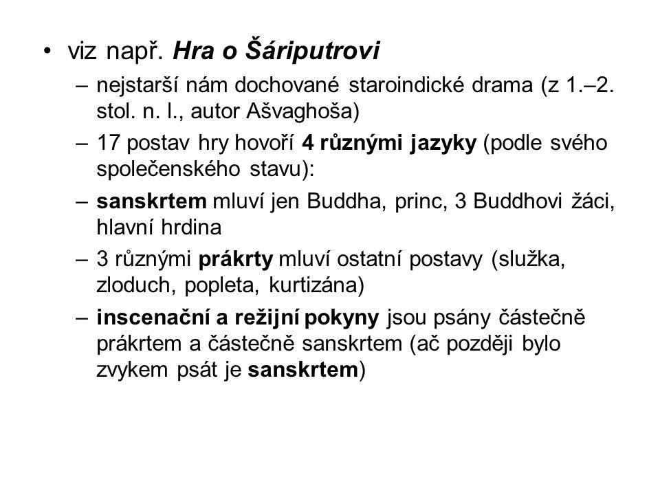 viz např. Hra o Šáriputrovi –nejstarší nám dochované staroindické drama (z 1.–2. stol. n. l., autor Ašvaghoša) –17 postav hry hovoří 4 různými jazyky