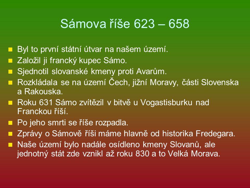 Sámova říše 623 – 658 Byl to první státní útvar na našem území.