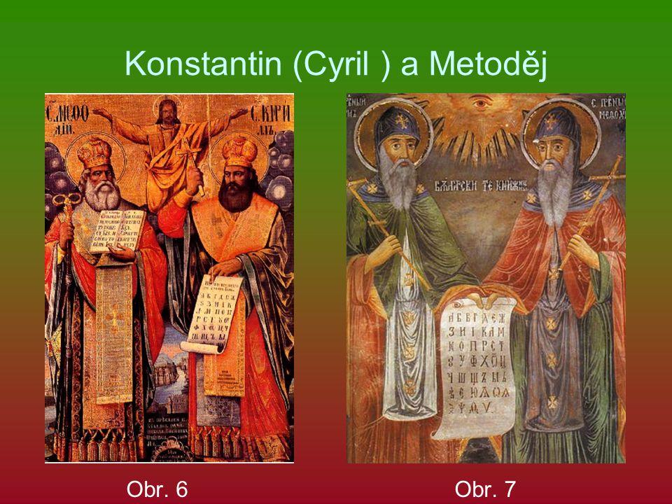 Konstantin (Cyril ) a Metoděj Obr. 6 Obr. 7