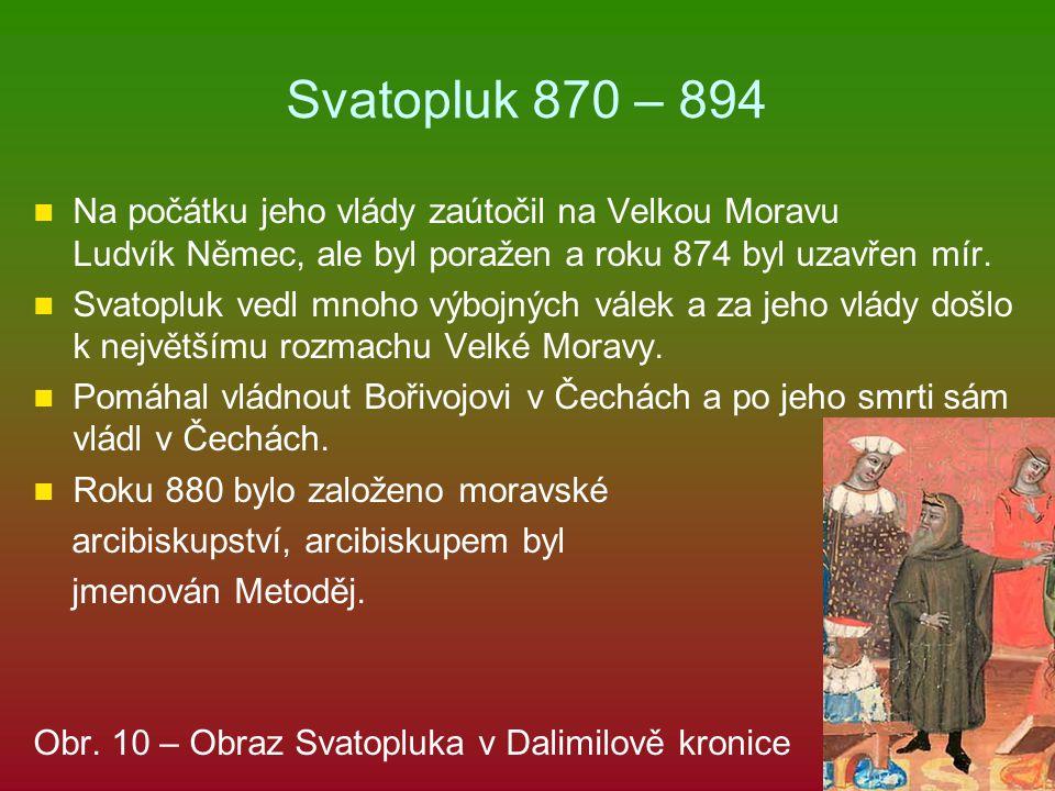 Svatopluk 870 – 894 Na počátku jeho vlády zaútočil na Velkou Moravu Ludvík Němec, ale byl poražen a roku 874 byl uzavřen mír.