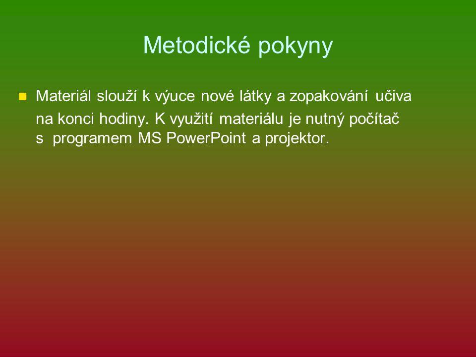Metodické pokyny Materiál slouží k výuce nové látky a zopakování učiva na konci hodiny.