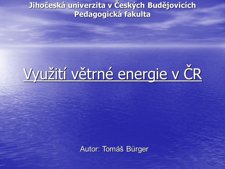 Jihočeská univerzita v Českých Budějovicích Pedagogická fakulta Využití větrné energie v ČR Autor: Tomáš Bürger