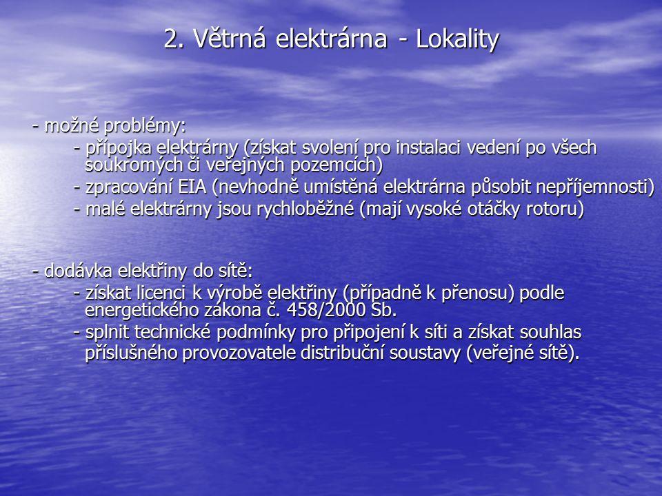 2. Větrná elektrárna - Lokality - možné problémy: - přípojka elektrárny (získat svolení pro instalaci vedení po všech soukromých či veřejných pozemcíc
