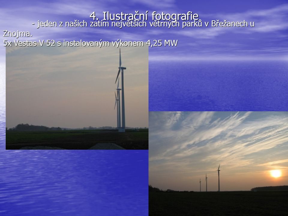4. Ilustrační fotografie - jeden z našich zatím největších větrných parků v Břežanech u Znojma. 5x Vestas V 52 s instalovaným výkonem 4,25 MW