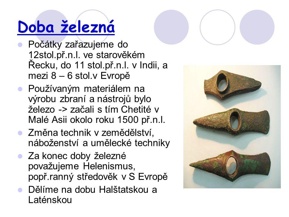 Doba železná Počátky zařazujeme do 12stol.př.n.l. ve starověkém Řecku, do 11 stol.př.n.l.