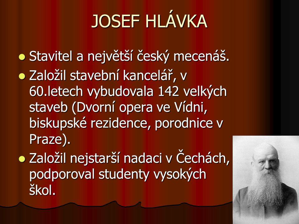 JOSEF HLÁVKA Stavitel a největší český mecenáš.Stavitel a největší český mecenáš.