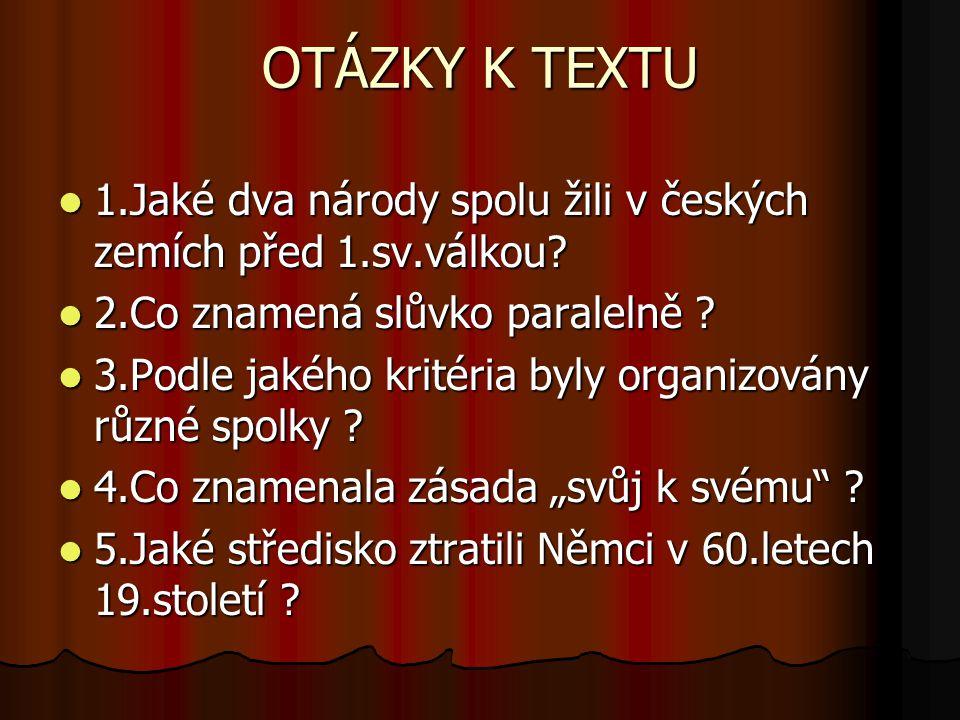OTÁZKY K TEXTU 1.Jaké dva národy spolu žili v českých zemích před 1.sv.válkou.