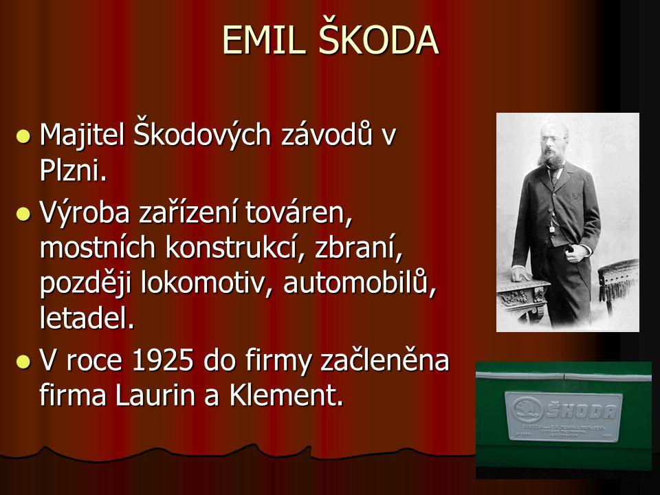 EMIL ŠKODA Majitel Škodových závodů v Plzni. Majitel Škodových závodů v Plzni. Výroba zařízení továren, mostních konstrukcí, zbraní, později lokomotiv