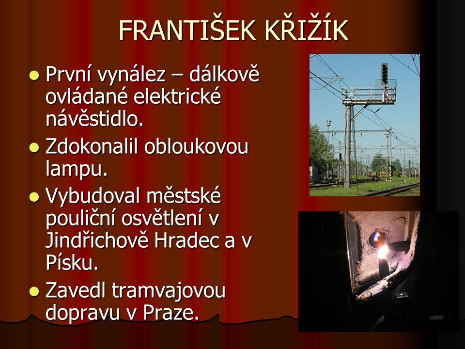 FRANTIŠEK KŘIŽÍK První vynález – dálkově ovládané elektrické návěstidlo.
