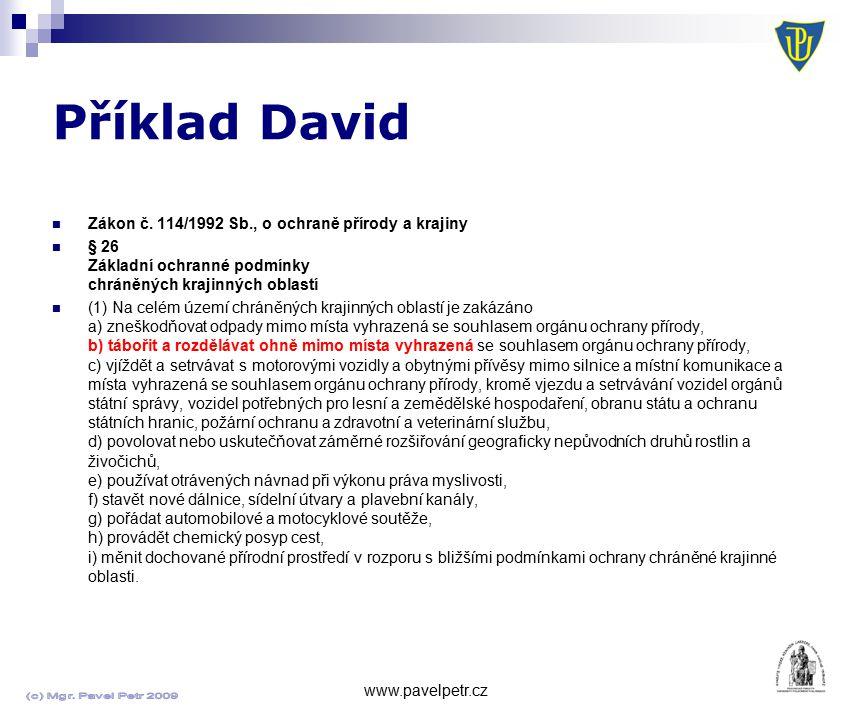 Příklad David www.pavelpetr.cz Zákon č. 114/1992 Sb., o ochraně přírody a krajiny § 26 Základní ochranné podmínky chráněných krajinných oblastí (1) Na