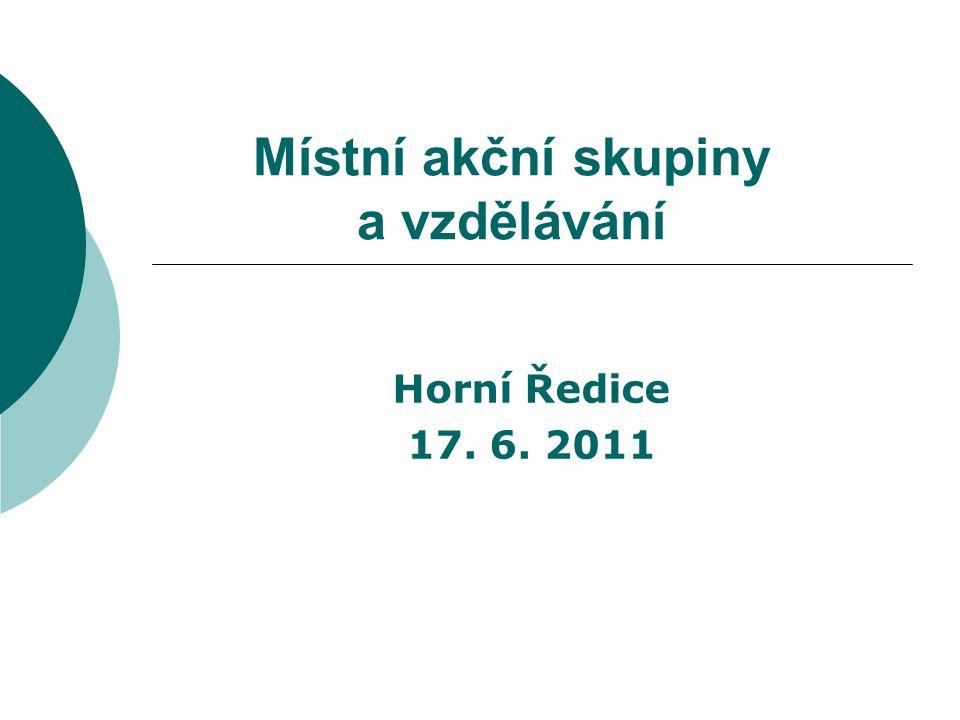 Místní akční skupiny a vzdělávání Horní Ředice 17. 6. 2011