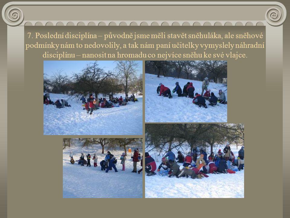 7. Poslední disciplína – původně jsme měli stavět sněhuláka, ale sněhové podmínky nám to nedovolily, a tak nám paní učitelky vymyslely náhradní discip