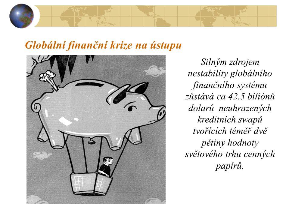 Globální finanční krize na ústupu Silným zdrojem nestability globálního finančního systému zůstává ca 42.5 biliónů dolarů neuhrazených kreditních swap