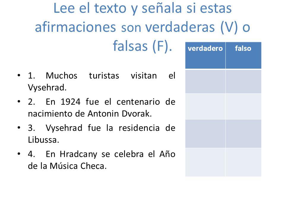 Lee el texto y señala si estas afirmaciones son verdaderas (V) o falsas (F). 1.Muchos turistas visitan el Vysehrad. 2.En 1924 fue el centenario de nac
