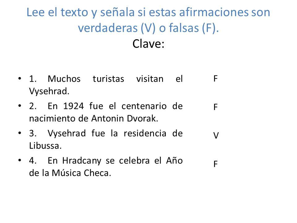 Lee el texto y señala si estas afirmaciones son verdaderas (V) o falsas (F). Clave: 1.Muchos turistas visitan el Vysehrad. 2.En 1924 fue el centenario