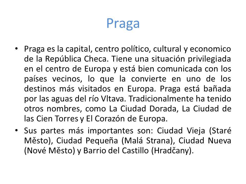 Praga Praga es la capital, centro político, cultural y economico de la República Checa. Tiene una situación privilegiada en el centro de Europa y está