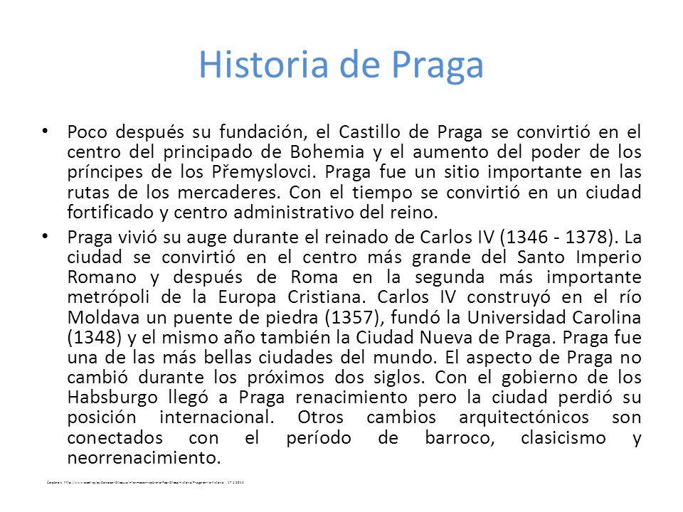Historia de Praga Poco después su fundación, el Castillo de Praga se convirtió en el centro del principado de Bohemia y el aumento del poder de los pr