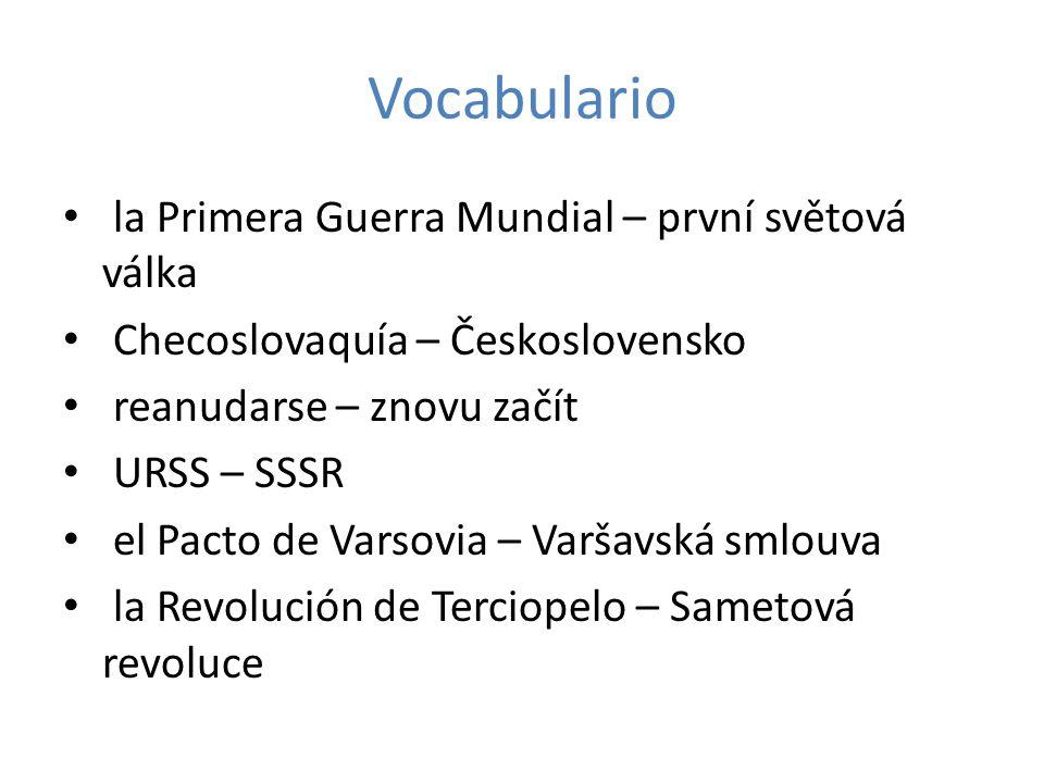 Vocabulario la Primera Guerra Mundial – první světová válka Checoslovaquía – Československo reanudarse – znovu začít URSS – SSSR el Pacto de Varsovia
