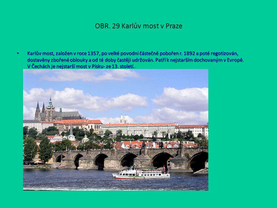 OBR. 29 Karlův most v Praze Karlův most, založen v roce 1357, po velké povodni částečně pobořen r.