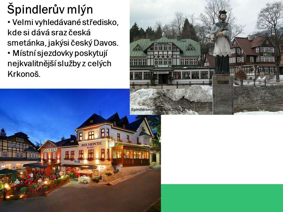 Špindlerův mlýn Velmi vyhledávané středisko, kde si dává sraz česká smetánka, jakýsi český Davos.