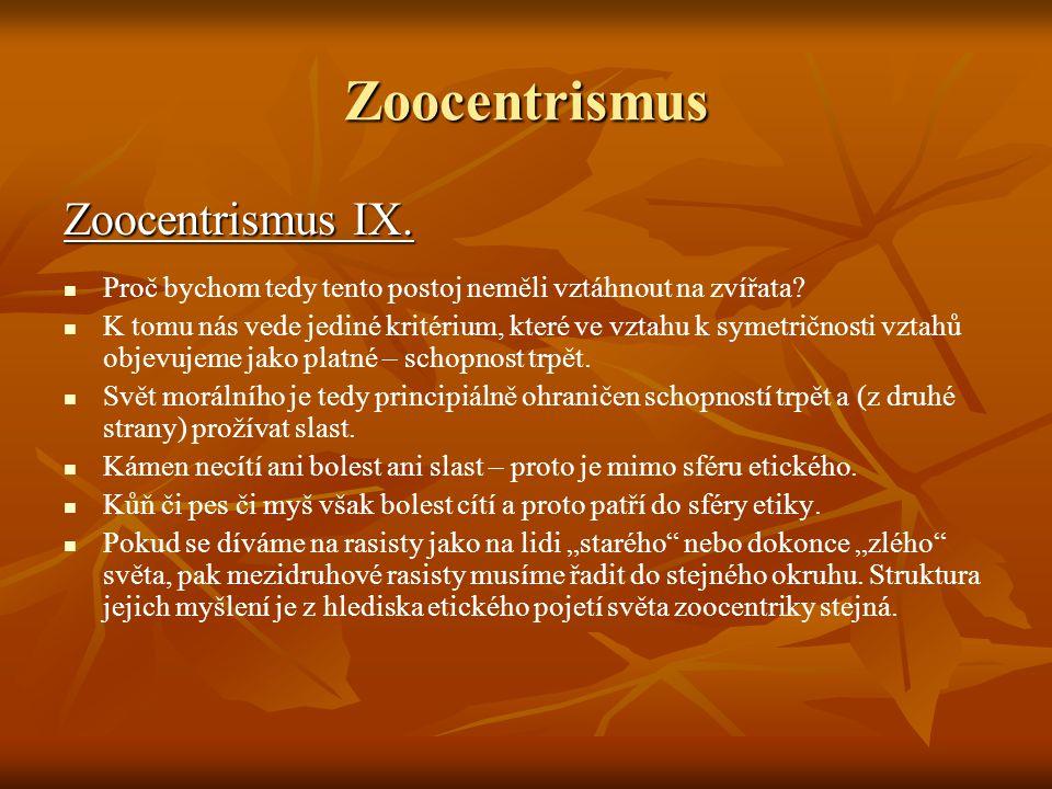 Zoocentrismus Zoocentrismus IX.Proč bychom tedy tento postoj neměli vztáhnout na zvířata.
