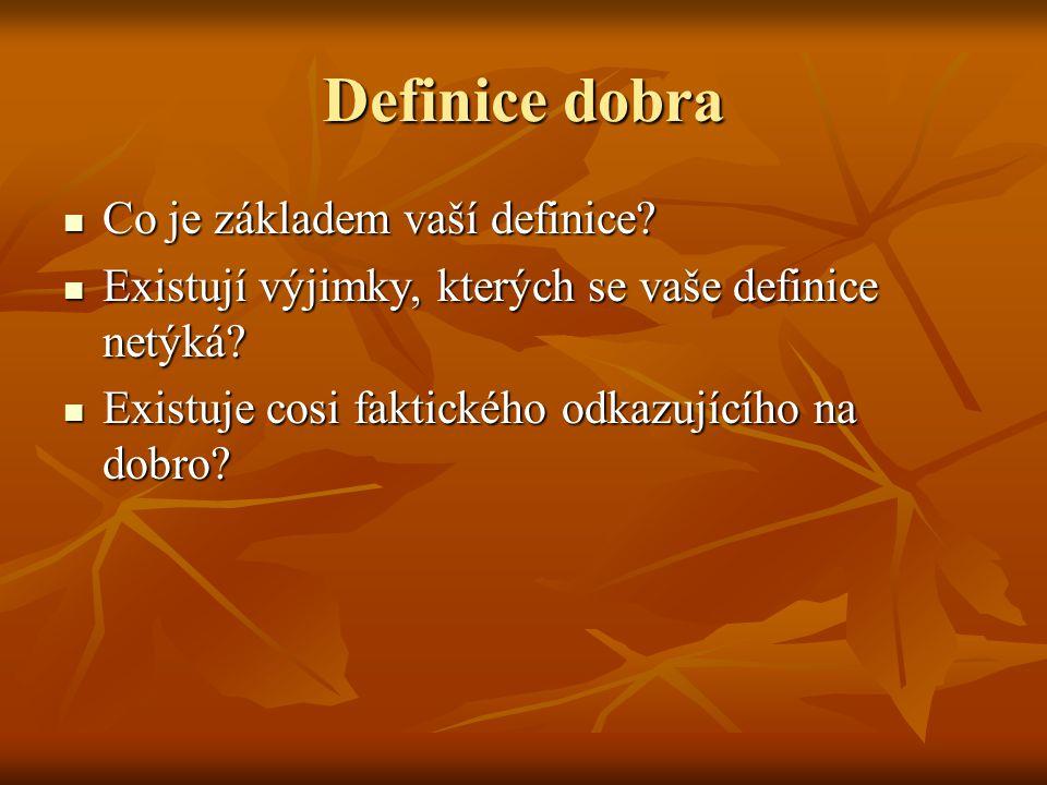 Definice dobra Co je základem vaší definice.Co je základem vaší definice.