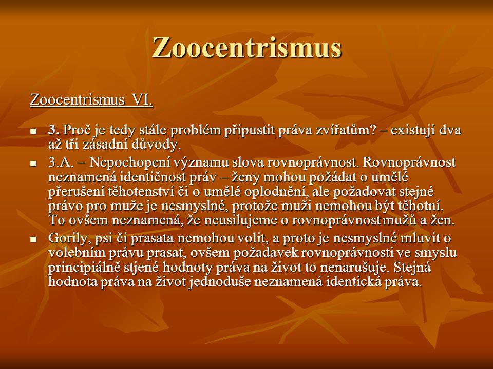 Zoocentrismus Zoocentrismus VI.3. Proč je tedy stále problém připustit práva zvířatům.