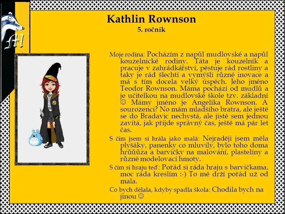 Kathlin Rownson 5.ročník Moje rodina: Pocházím z napůl mudlovské a napůl kouzelnické rodiny.