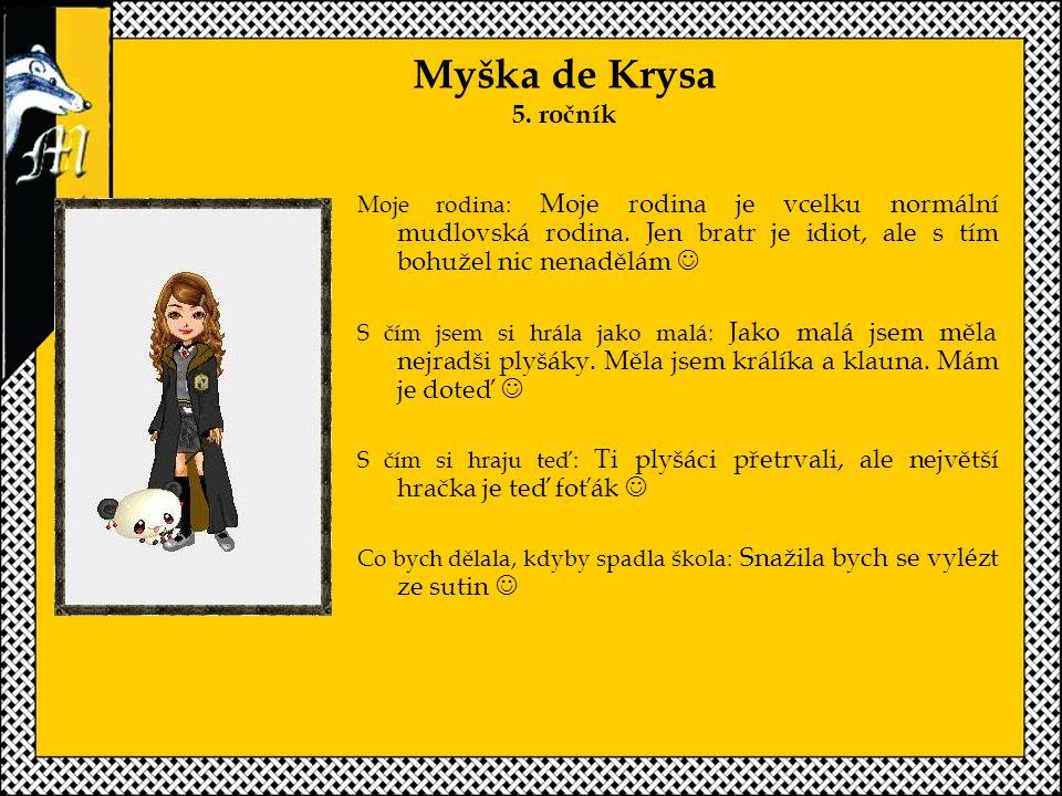 Myška de Krysa 5.ročník Moje rodina: Moje rodina je vcelku normální mudlovská rodina.