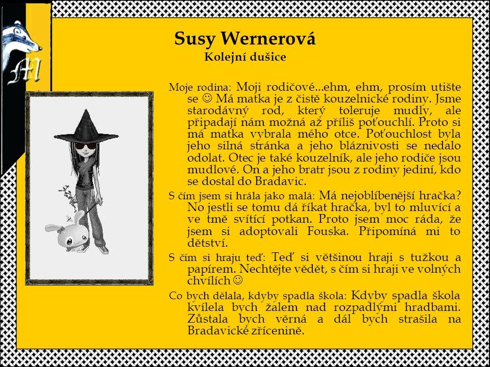 Susy Wernerová Kolejní dušice Moje rodina: Moji rodičové...ehm, ehm, prosím utište se Má matka je z čistě kouzelnické rodiny.