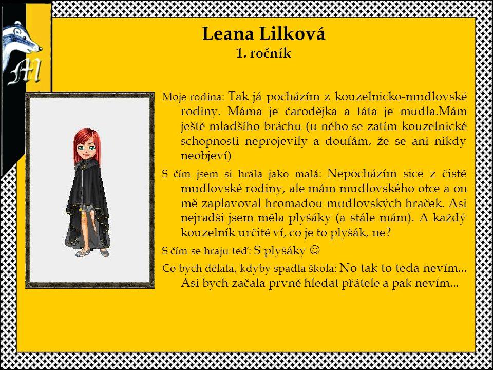 Leana Lilková 1.ročník Moje rodina: Tak já pocházím z kouzelnicko-mudlovské rodiny.
