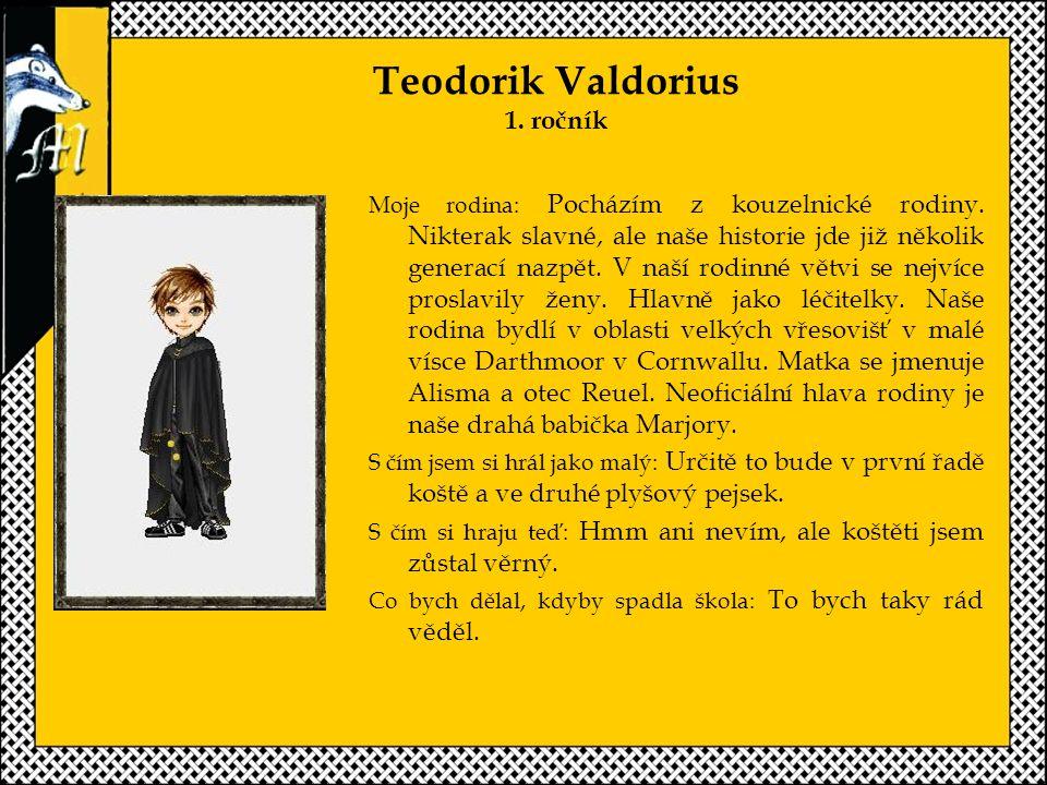 Teodorik Valdorius 1.ročník Moje rodina: Pocházím z kouzelnické rodiny.
