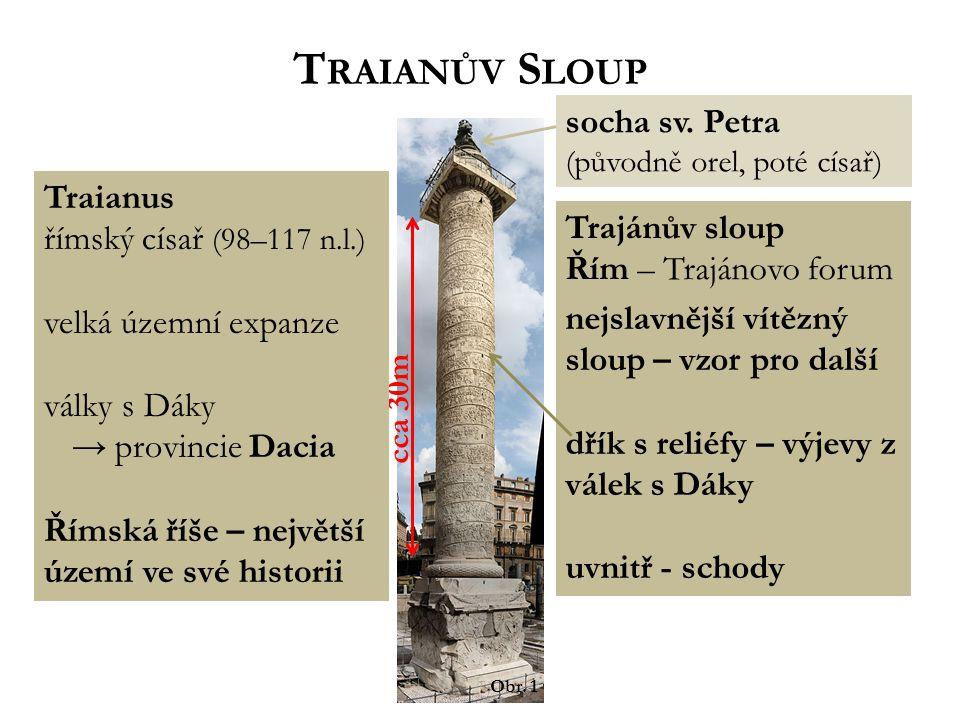 cca 30m Trajánův sloup Řím – Trajánovo forum nejslavnější vítězný sloup – vzor pro další dřík s reliéfy – výjevy z válek s Dáky uvnitř - schody T RAIA