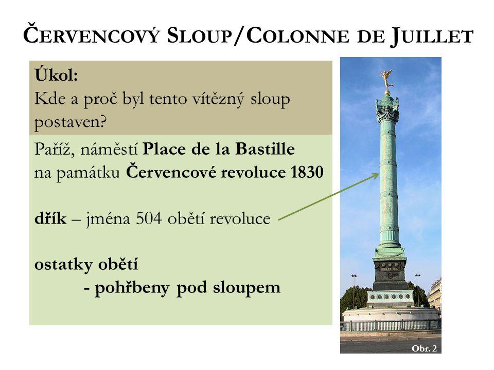 Úkol: Kde a proč byl tento vítězný sloup postaven? Obr. 2 Paříž, náměstí Place de la Bastille na památku Červencové revoluce 1830 dřík – jména 504 obě
