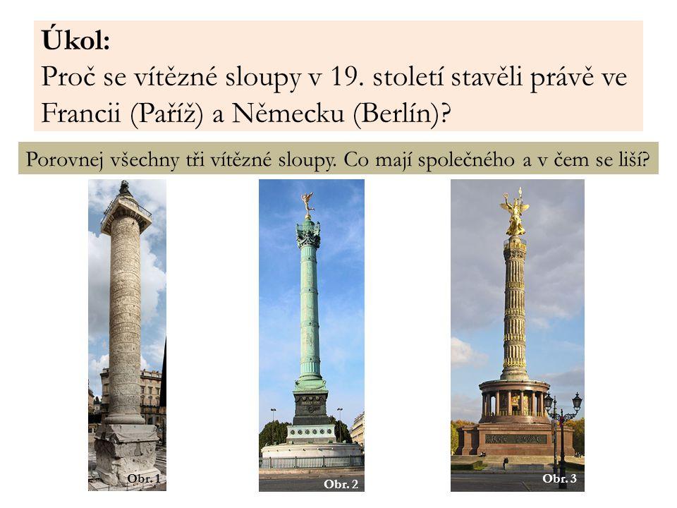 Úkol: Proč se vítězné sloupy v 19. století stavěli právě ve Francii (Paříž) a Německu (Berlín)? Porovnej všechny tři vítězné sloupy. Co mají společnéh