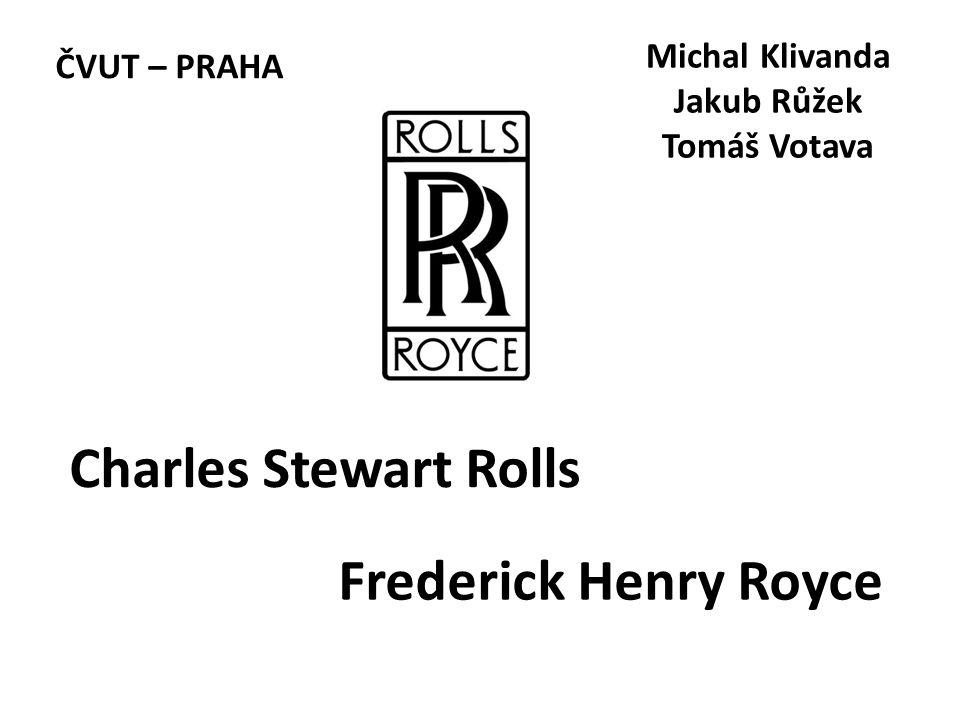 Charles Stewart Rolls Frederick Henry Royce Michal Klivanda Jakub Růžek Tomáš Votava ČVUT – PRAHA