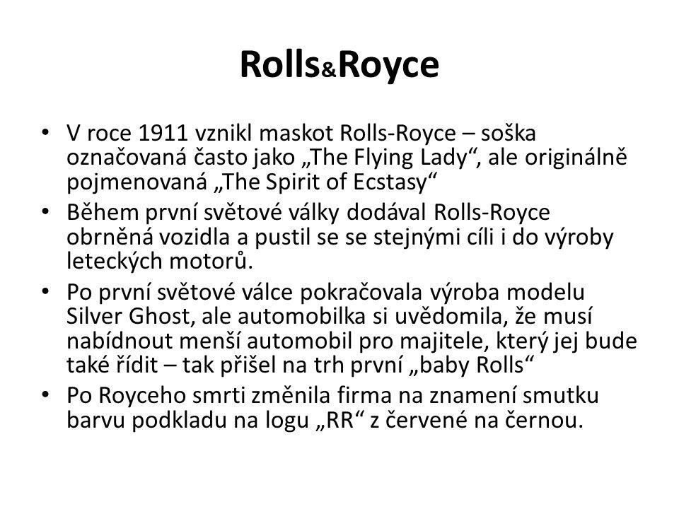 """Rolls & Royce V roce 1911 vznikl maskot Rolls-Royce – soška označovaná často jako """"The Flying Lady , ale originálně pojmenovaná """"The Spirit of Ecstasy Během první světové války dodával Rolls-Royce obrněná vozidla a pustil se se stejnými cíli i do výroby leteckých motorů."""