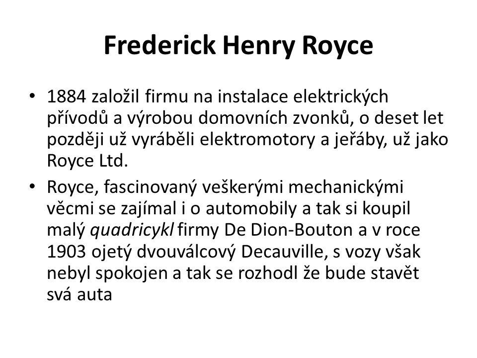 Frederick Henry Royce 1884 založil firmu na instalace elektrických přívodů a výrobou domovních zvonků, o deset let později už vyráběli elektromotory a jeřáby, už jako Royce Ltd.