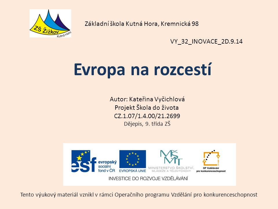 VY_32_INOVACE_2D.9.14 Autor: Kateřina Vyčichlová Projekt Škola do života CZ.1.07/1.4.00/21.2699 Dějepis, 9.