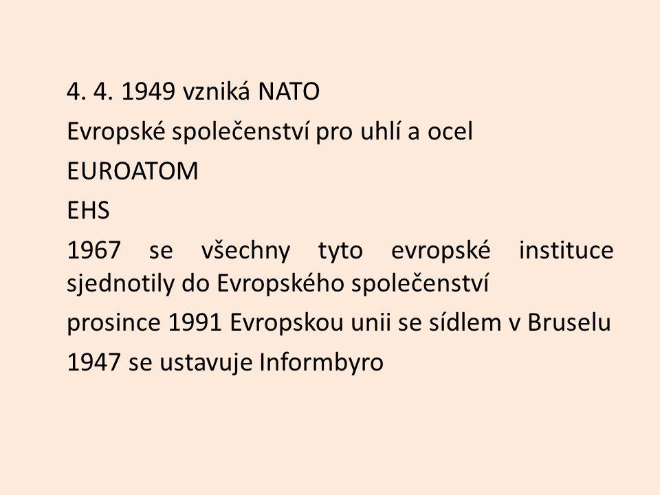 4. 4. 1949 vzniká NATO Evropské společenství pro uhlí a ocel EUROATOM EHS 1967 se všechny tyto evropské instituce sjednotily do Evropského společenstv