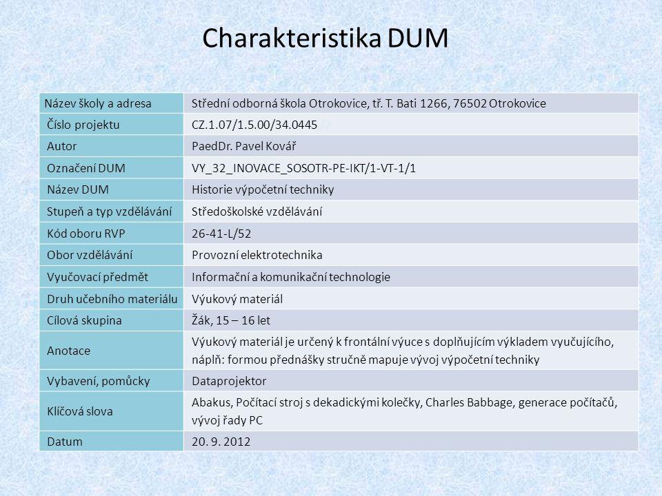 Historie výpočetní techniky Náplň výuky Pravěké počtářství a schopnost abstrakce Abakus a starověké početní pomůcky Mechanické počítací stroje středověku a raného novověku Počítací stroje z doby osvícenství Revoluce ve tvorbě počítacích strojů – Charles Babbage Generace počítačů Vývoj řady PC Současný stav a výhled do budoucnosti